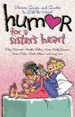 Humor for a Sister's Heart: Stories, Quips, and Quotes to Lift the Heart