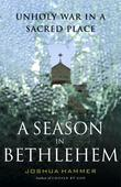 A Season in Bethlehem: Unholy War in a Sacred Place