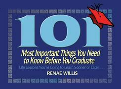 101 Most Important Things You Need to Know Before You Graduate: Life Lessons You're Going to Learn Sooner or Later...