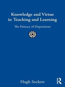Knowledge and Virtue in Teaching and Learning: The Primacy of Dispositions