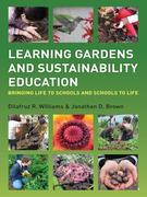 Learning Gardens and Sustainability Education: Bringing Life to Schools and Schools to Life