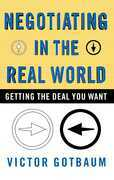 Negotiating in the Real World: Getting the Deal You Want