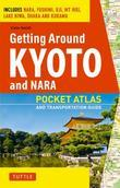 Getting Around Kyoto and Nara: Pocket Atlas and Transportation Guide; Includes Nara, Fushimi, Uji, Mt Hiei, Lake Biwa, Ohara and Kurama