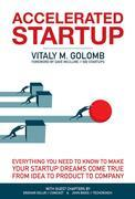 Accelerated Startup: Everything You Need to Know to Make Your Startup Dreams Come True From Idea to Product to Company