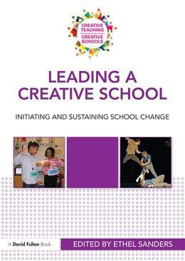 Leading a Creative School: Learning about Lasting School Change