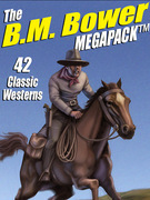 The B.M. Bower Megapack: 42 Western Stories