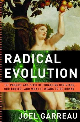 Radical Evolution: The Promise and Peril of Enhancing Our Minds, Our Bodies -- and What It Means toBe Human