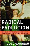 Radical Evolution: The Promise and Peril of Enhancing Our Minds, Our Bodies -- and What It Means to Be Human