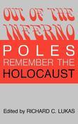 Out of the Inferno: Poles Remember the Holocaust