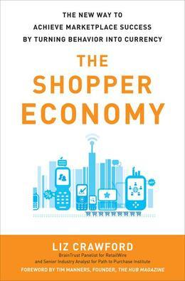The Shopper Economy: The New Way to Achieve Marketplace Success by Turning Behavior into Currency