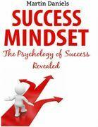 Success Mindset: The Psychology of Success Revealed