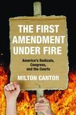 The First Amendment under Fire: America's Radicals, Congress, and the Courts