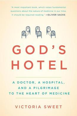 God's Hotel: A Doctor, a Hospital, and a Pilgrimage to the Heart of Medicine