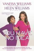 You Have No Idea: A Famous Daughter, Her No-nonsense Mother, and How They Survived Pageants, Hollywood, Love, Loss (and Each Other)