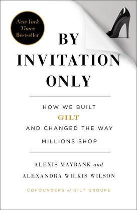 By Invitation Only: How We Built Gilt and Changed the Way Millions Shop