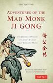 Adventures of the Mad Monk Ji Gong: The Drunken Wisdom of China's Most Famous Chan Buddhist Monk