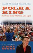 Polka King: The Life and Times of Polka Music¿s Living Legend