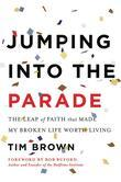 Jumping into the Parade: The Leap of Faith That Made My Broken Life Worth Living