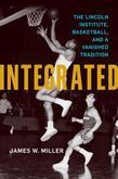 Integrated: The Lincoln Institute, Basketball, and a Vanished Tradition