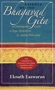Essence of the Bhagavad Gita: A Contemporary Guide to Yoga, Meditation, and Indian Philosophy