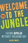 Welcome to the Jungle, Revised Edition: Facing Bipolar Without Freaking Out
