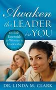 Awaken the Leader in You: 10 Life Essentials for Women in Leadership