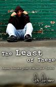 The Least of These: Lessons Learned from Kids on the Street