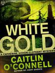 White Gold: A Catherine Sohon Elephant Mystery