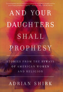 And Your Daughters Shall Prophesy