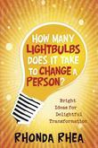 How Many Lightbulbs Does It Take to Change a Person?: Bright Ideas for Delightful Transformation