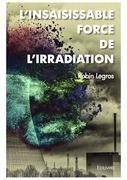 L'Insaisissable force de l'irradiation