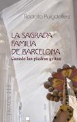 La Sagrada Familia de Barcelona. Cuando las piedras gritan