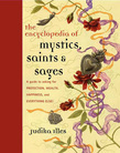 Encyclopedia of Mystics, Saints &amp; Sages: A Guide to Asking for Protection, Wealth, Happiness, and Everything Else!