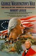 George Washington's War: The Saga of the American Revolution