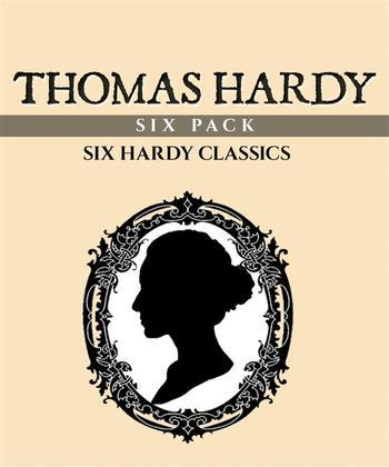 Thomas Hardy Six Pack (Illustrated)