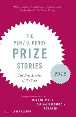 The PEN O. Henry Prize Stories 2012: Including stories by John Berger, Wendell Berry, Anthony Doerr, Lauren Groff, Yi