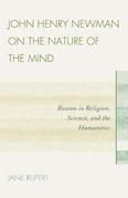 John Henry Newman on the Nature of the Mind: Reason in Religion, Science, and the Humanities