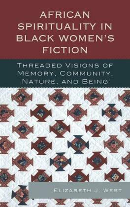 African Spirituality in Black Women S Fiction: Threaded Visions of Memory, Community, Nature and Being
