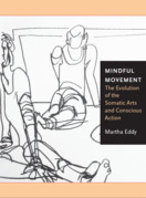Mindful Movement:The Evolution of the Somatic Arts and Conscious Action