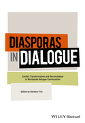 Diasporas in Dialogue: Conflict Transformation and Reconciliation in Worldwide Refugee Communities