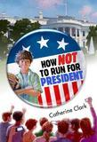 How Not to Run for President