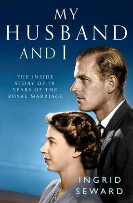 My Husband and I: The Inside Story of 70 Years of the Royal Marriage