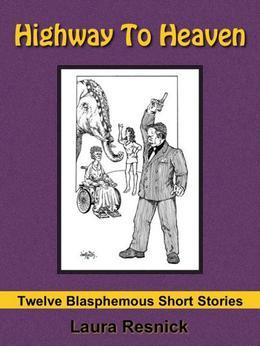 Highway To Heaven: Twelve Blasphemous Short Stories