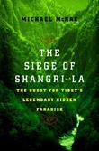 The Siege of Shangri-La: The Quest for Tibet's Sacred Hidden Paradise