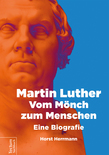 Martin Luther – Vom Mönch zum Menschen