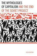 The Mythologies of Capitalism and the End of the Soviet Project