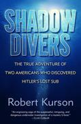 Shadow Divers: The True Adventure of Two Americans Who Risked Everything to Solve One of the Last Mysteries of World War II