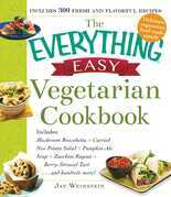 The Everything Easy Vegetarian Cookbook: Includes Mushroom Bruschetta, Curried New Potato Salad, Pumpkin-Ale Soup, Zucchini Ragout, Berry-Streusel Tar