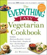 The Everything Easy Vegetarian Cookbook: Includes Mushroom Bruschetta, Curried New Potato Salad, Pumpkin-Ale Soup, Zucchini Ragout, Berry-Streusel Tar