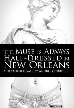 The Muse Is Always Half-Dressed in New Orleans: And Other Essays